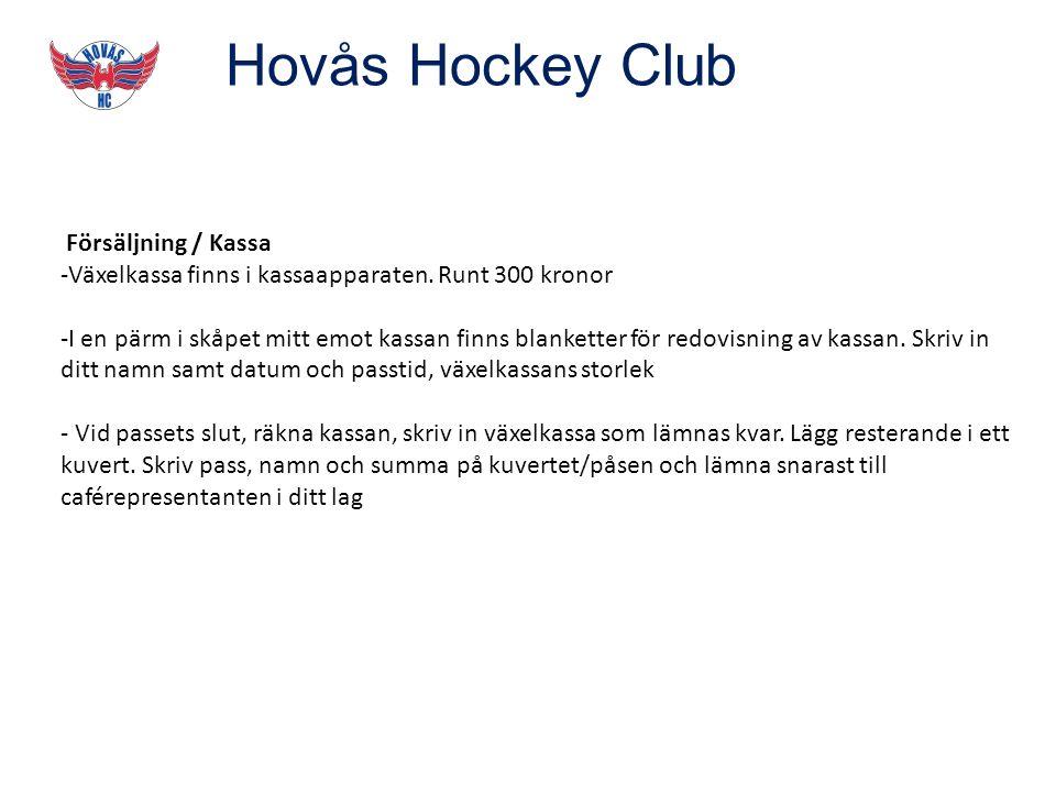 Hovås Hockey Club Försäljning / Kassa -Växelkassa finns i kassaapparaten.