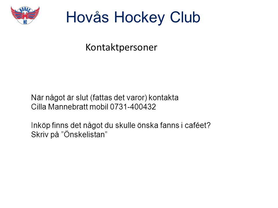 Hovås Hockey Club Kontaktpersoner När något är slut (fattas det varor) kontakta Cilla Mannebratt mobil 0731-400432 Inköp finns det något du skulle önska fanns i caféet.
