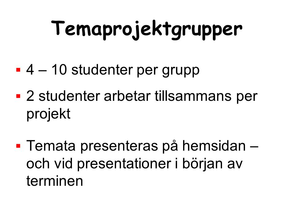 Temaprojektgrupper  4 – 10 studenter per grupp  2 studenter arbetar tillsammans per projekt  Temata presenteras på hemsidan – och vid presentationer i början av terminen