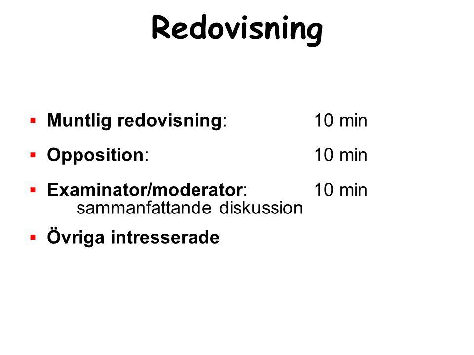 Redovisning  Muntlig redovisning: 10 min  Opposition: 10 min  Examinator/moderator: 10 min sammanfattande diskussion  Övriga intresserade