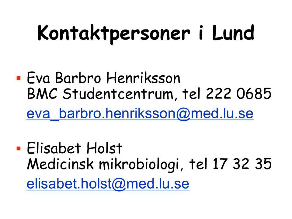 Kontaktpersoner i Lund  Eva Barbro Henriksson BMC Studentcentrum, tel 222 0685 eva_barbro.henriksson@med.lu.se  Elisabet Holst Medicinsk mikrobiologi, tel 17 32 35 elisabet.holst@med.lu.se