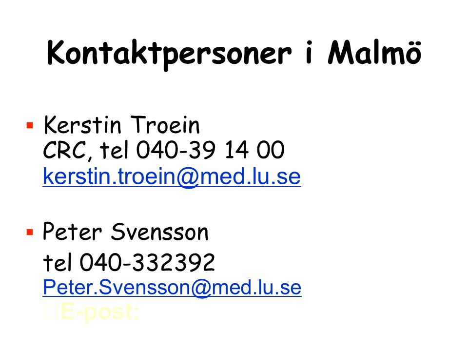 Kontaktpersoner i Malmö  Kerstin Troein CRC, tel 040-39 14 00 kerstin.troein@med.lu.se kerstin.troein@med.lu.se  Peter Svensson tel 040-332392 Peter