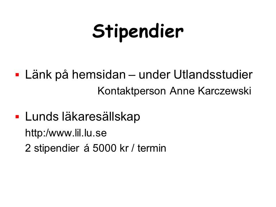 Stipendier  Länk på hemsidan – under Utlandsstudier Kontaktperson Anne Karczewski  Lunds läkaresällskap http:/www.lil.lu.se 2 stipendier á 5000 kr /