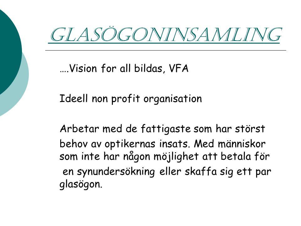 GLASÖGONINSAMLING ….Vision for all bildas, VFA Ideell non profit organisation Arbetar med de fattigaste som har störst behov av optikernas insats.