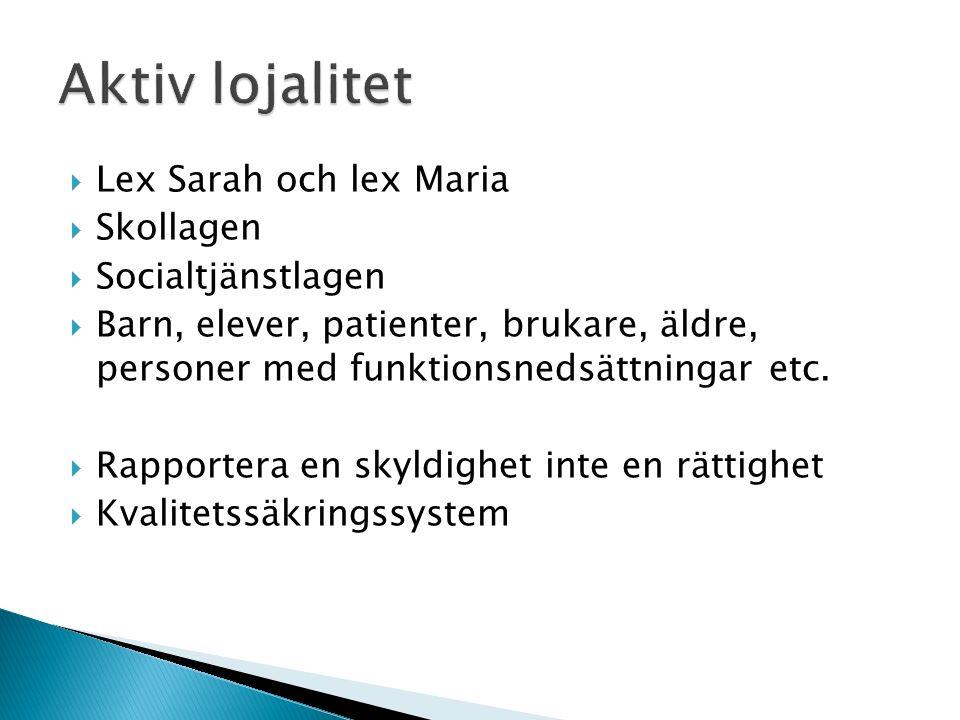  Lex Sarah och lex Maria  Skollagen  Socialtjänstlagen  Barn, elever, patienter, brukare, äldre, personer med funktionsnedsättningar etc.