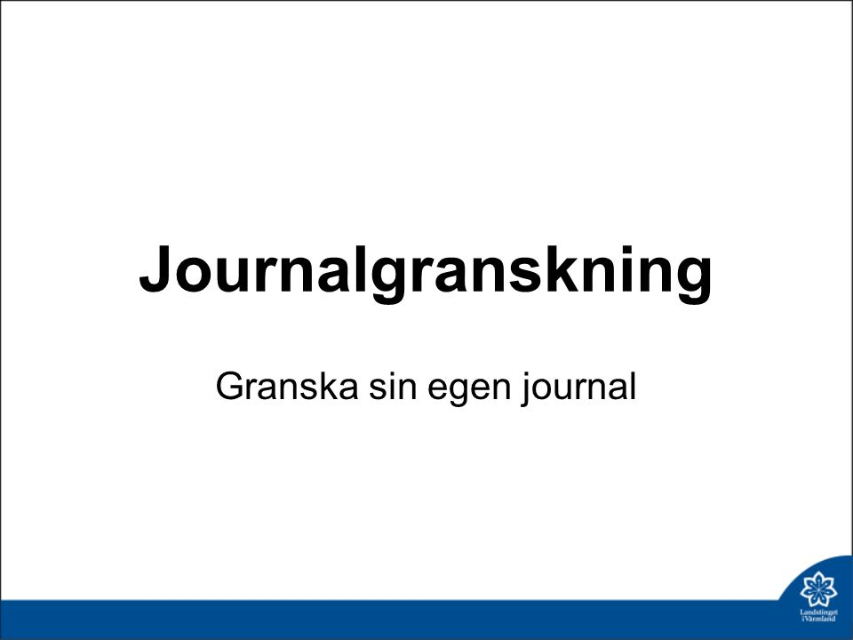 Journalgranskning Granska sin egen journal