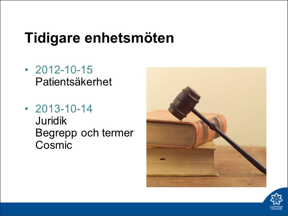 Tidigare enhetsmöten 2012-10-15 Patientsäkerhet 2013-10-14 Juridik Begrepp och termer Cosmic