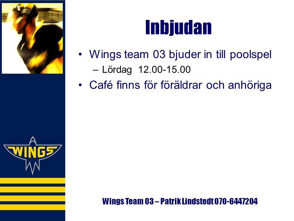 Inbjudan Wings team 03 bjuder in till poolspel –Lördag 12.00-15.00 Café finns för föräldrar och anhöriga Wings Team 03 – Patrik Lindstedt 070-6447204