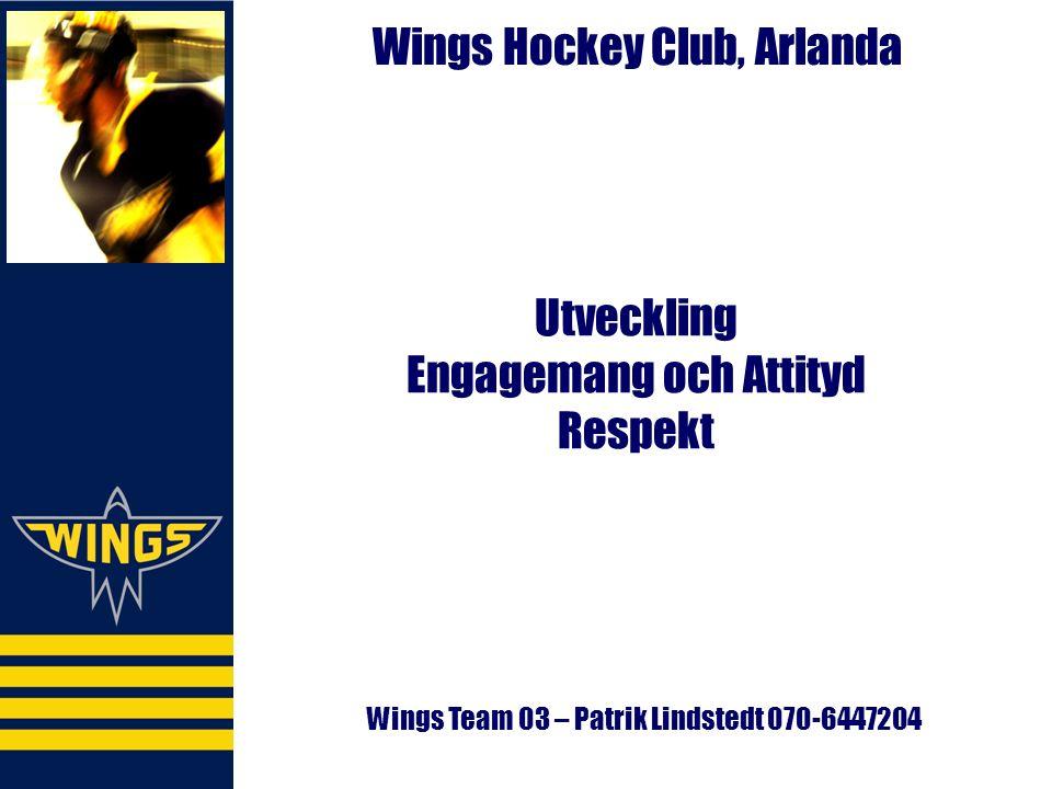 Wings Hockey Club, Arlanda Utveckling Engagemang och Attityd Respekt Wings Team 03 – Patrik Lindstedt 070-6447204
