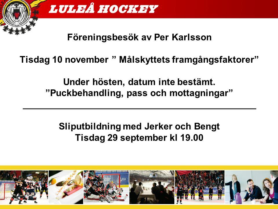"""Föreningsbesök av Per Karlsson Tisdag 10 november """" Målskyttets framgångsfaktorer"""" Under hösten, datum inte bestämt. """"Puckbehandling, pass och mottagn"""