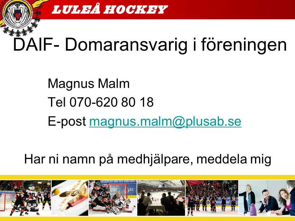 DAIF- Domaransvarig i föreningen Magnus Malm Tel 070-620 80 18 E-post magnus.malm@plusab.semagnus.malm@plusab.se Har ni namn på medhjälpare, meddela m