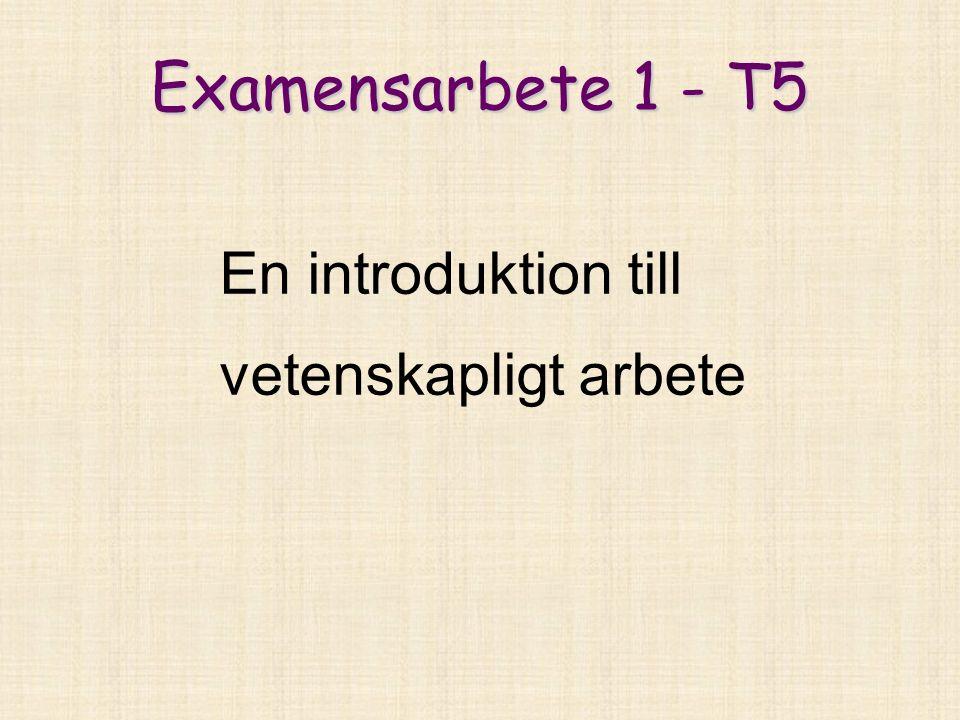 Examensarbete 1 - T5 En introduktion till vetenskapligt arbete