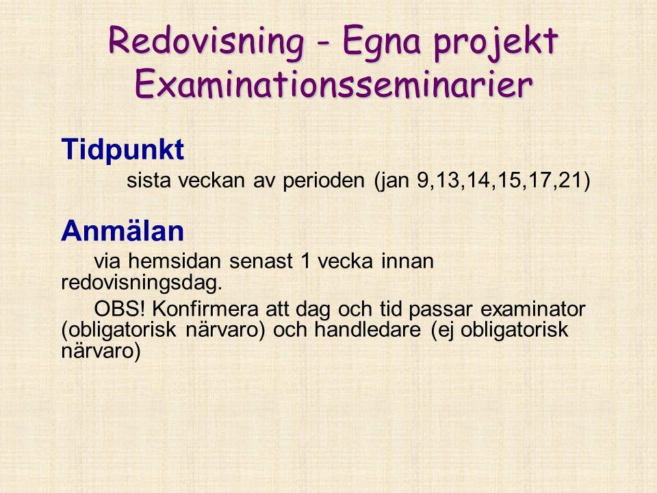 Redovisning - Egna projekt Examinationsseminarier Tidpunkt sista veckan av perioden (jan 9,13,14,15,17,21) Anmälan via hemsidan senast 1 vecka innan redovisningsdag.