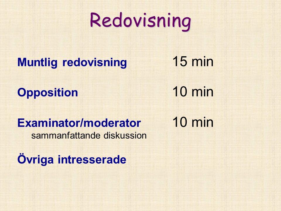 Redovisning Muntlig redovisning 15 min Opposition 10 min Examinator/moderator 10 min sammanfattande diskussion Övriga intresserade