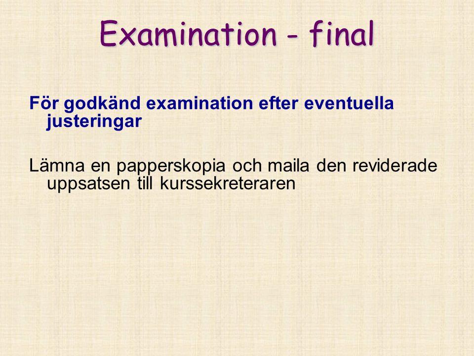 Examination - final För godkänd examination efter eventuella justeringar Lämna en papperskopia och maila den reviderade uppsatsen till kurssekreteraren