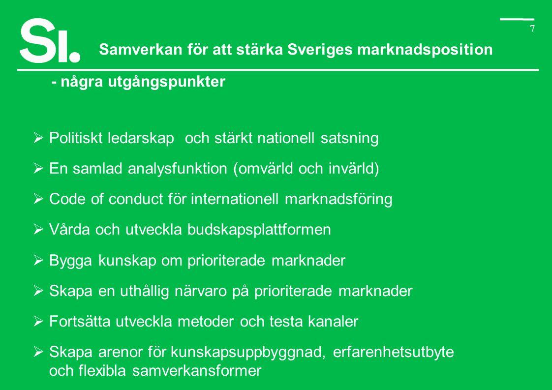 7 Samverkan för att stärka Sveriges marknadsposition - några utgångspunkter  Politiskt ledarskap och stärkt nationell satsning  En samlad analysfunk