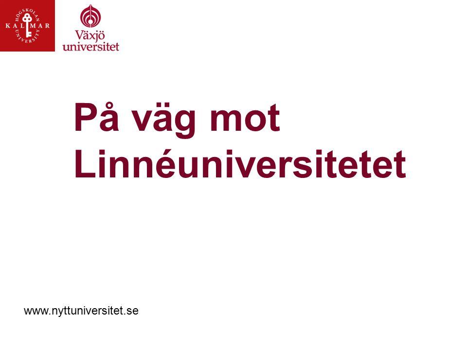 På väg mot Linnéuniversitetet www.nyttuniversitet.se