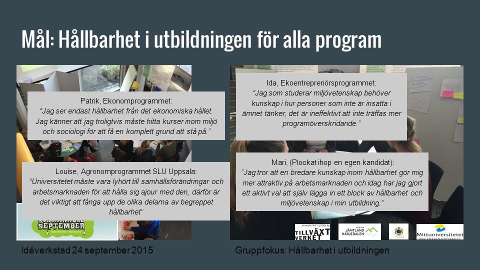 """Mål: Hållbarhet i utbildningen för alla program Idéverkstad 24 september 2015Gruppfokus: Hållbarhet i utbildningen Patrik, Ekonomprogrammet: """"Jag ser"""