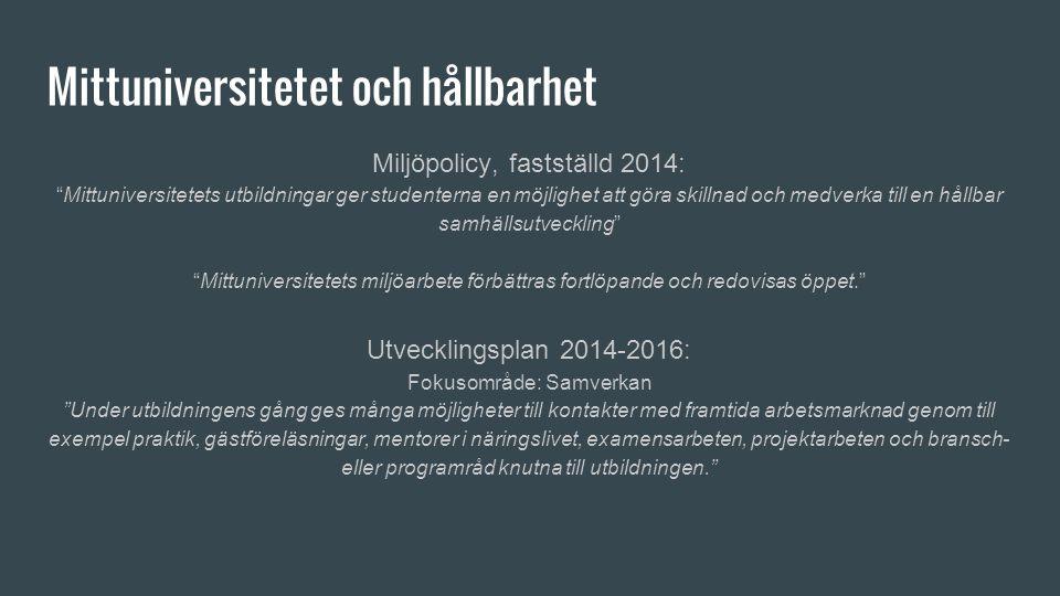 """Mittuniversitetet och hållbarhet Miljöpolicy, fastställd 2014: """"Mittuniversitetets utbildningar ger studenterna en möjlighet att göra skillnad och med"""