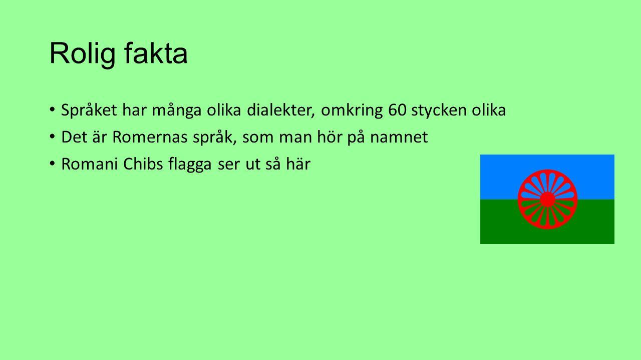 Rolig fakta Språket har många olika dialekter, omkring 60 stycken olika Det är Romernas språk, som man hör på namnet Romani Chibs flagga ser ut så här