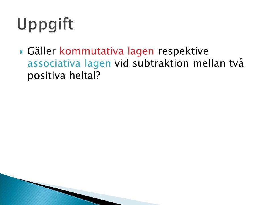 Gäller kommutativa lagen respektive associativa lagen vid subtraktion mellan två positiva heltal