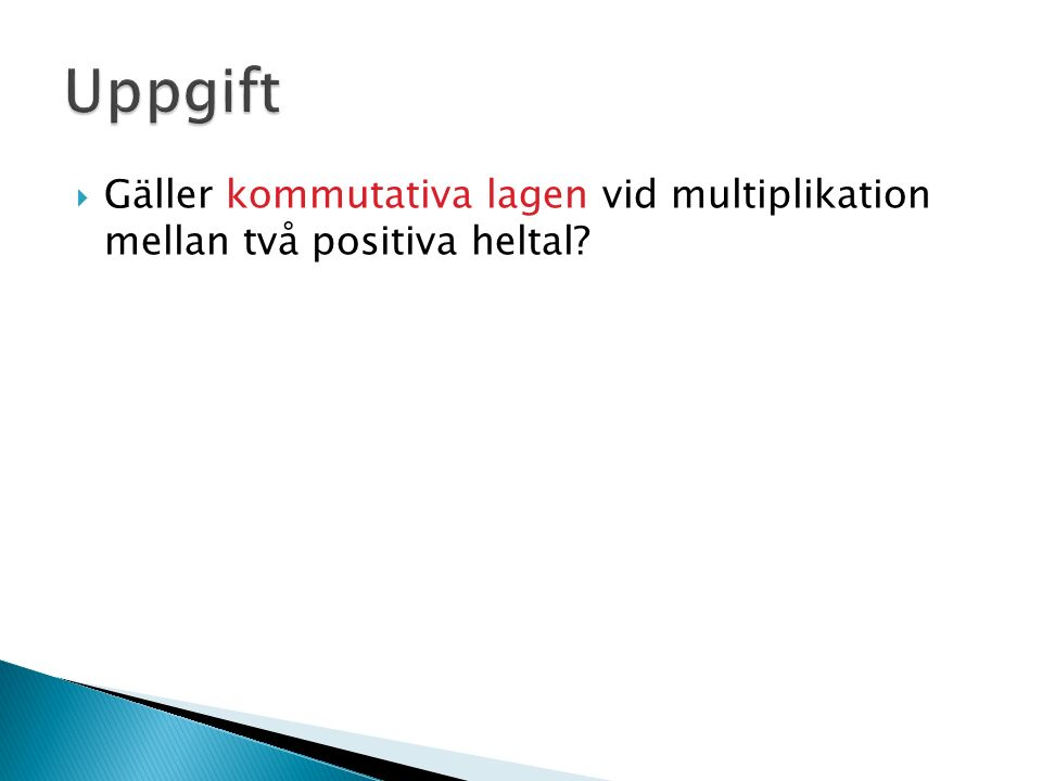  Gäller kommutativa lagen vid multiplikation mellan två positiva heltal?