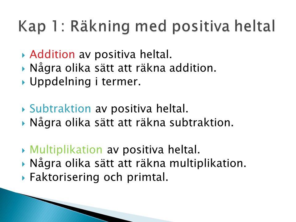  Addition av positiva heltal.  Några olika sätt att räkna addition.  Uppdelning i termer.  Subtraktion av positiva heltal.  Några olika sätt att