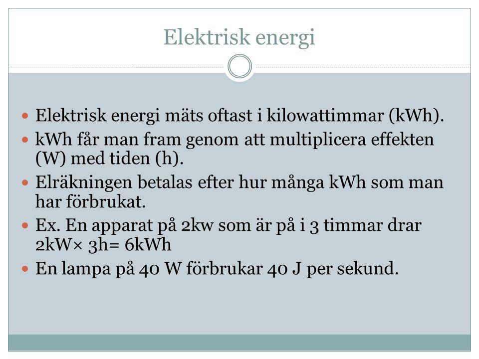 Elektrisk energi Elektrisk energi mäts oftast i kilowattimmar (kWh).
