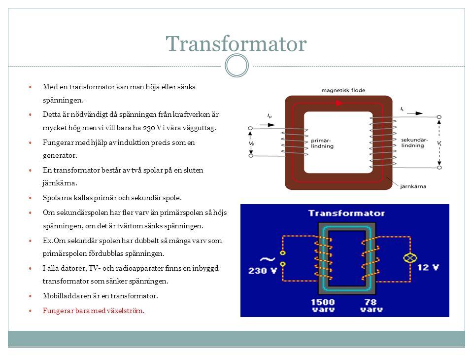 Transformator Med en transformator kan man höja eller sänka spänningen.