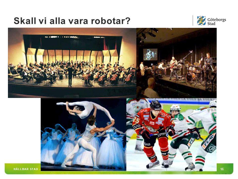 Skall vi alla vara robotar? 16 HÅLLBAR STAD – ÖPPEN FÖR VÄRLDEN