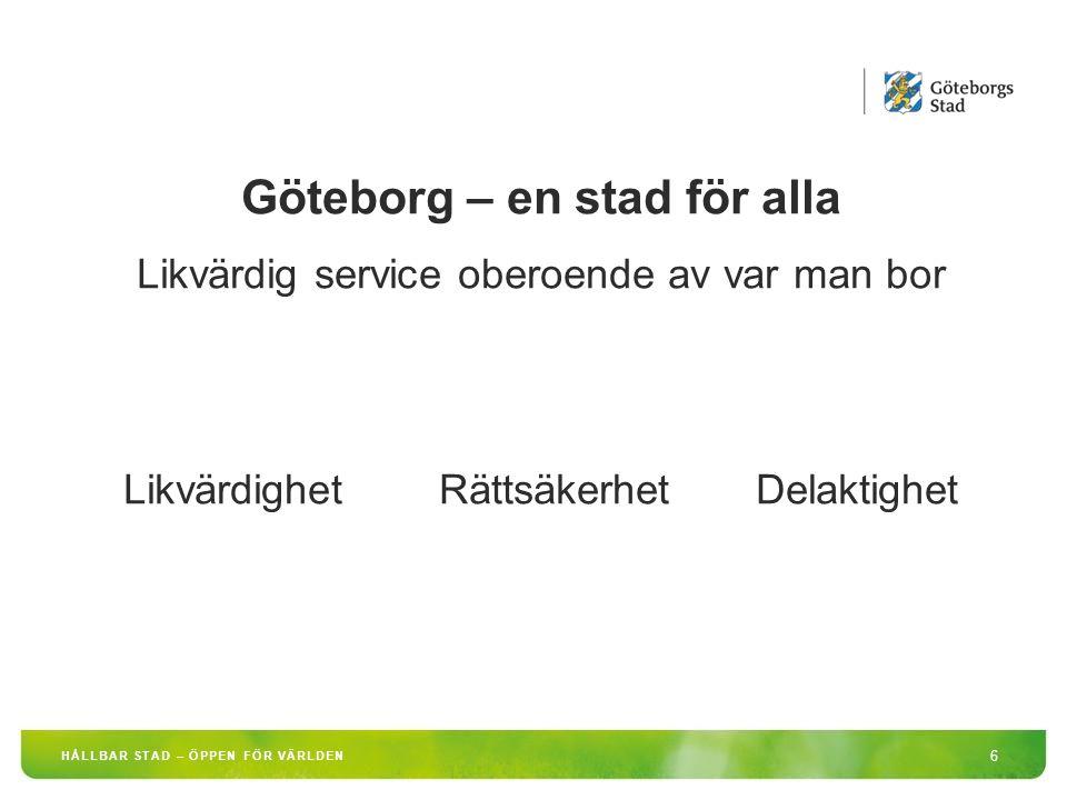 6 HÅLLBAR STAD – ÖPPEN FÖR VÄRLDEN Göteborg – en stad för alla Likvärdig service oberoende av var man bor Likvärdighet Rättsäkerhet Delaktighet