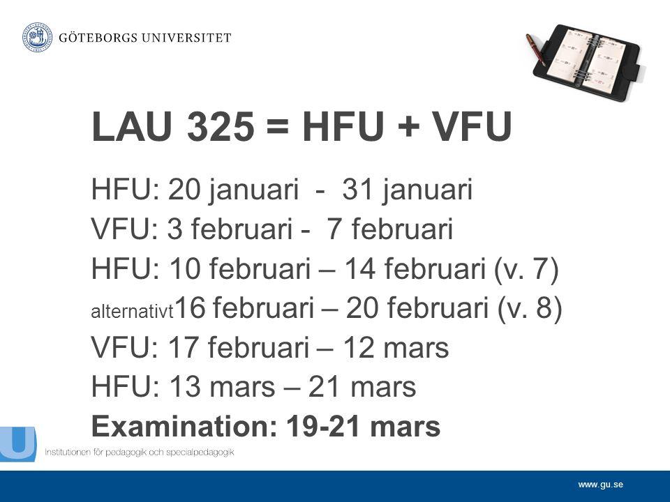 www.gu.se LAU 325 = HFU + VFU HFU: 20 januari - 31 januari VFU: 3 februari - 7 februari HFU: 10 februari – 14 februari (v.