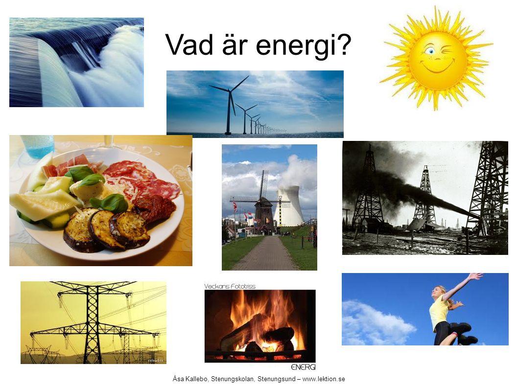 Vad är energi Åsa Kallebo, Stenungskolan, Stenungsund – www.lektion.se