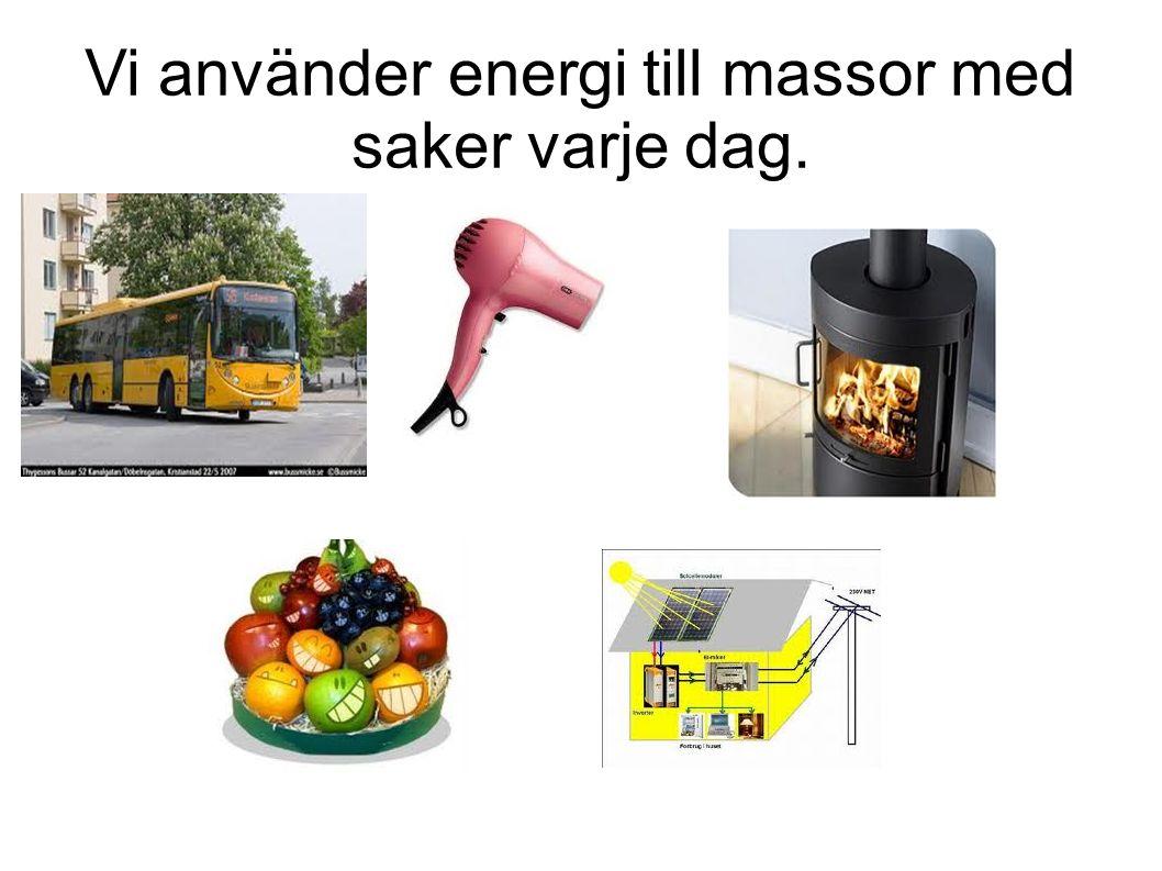 Vi använder energi till massor med saker varje dag.