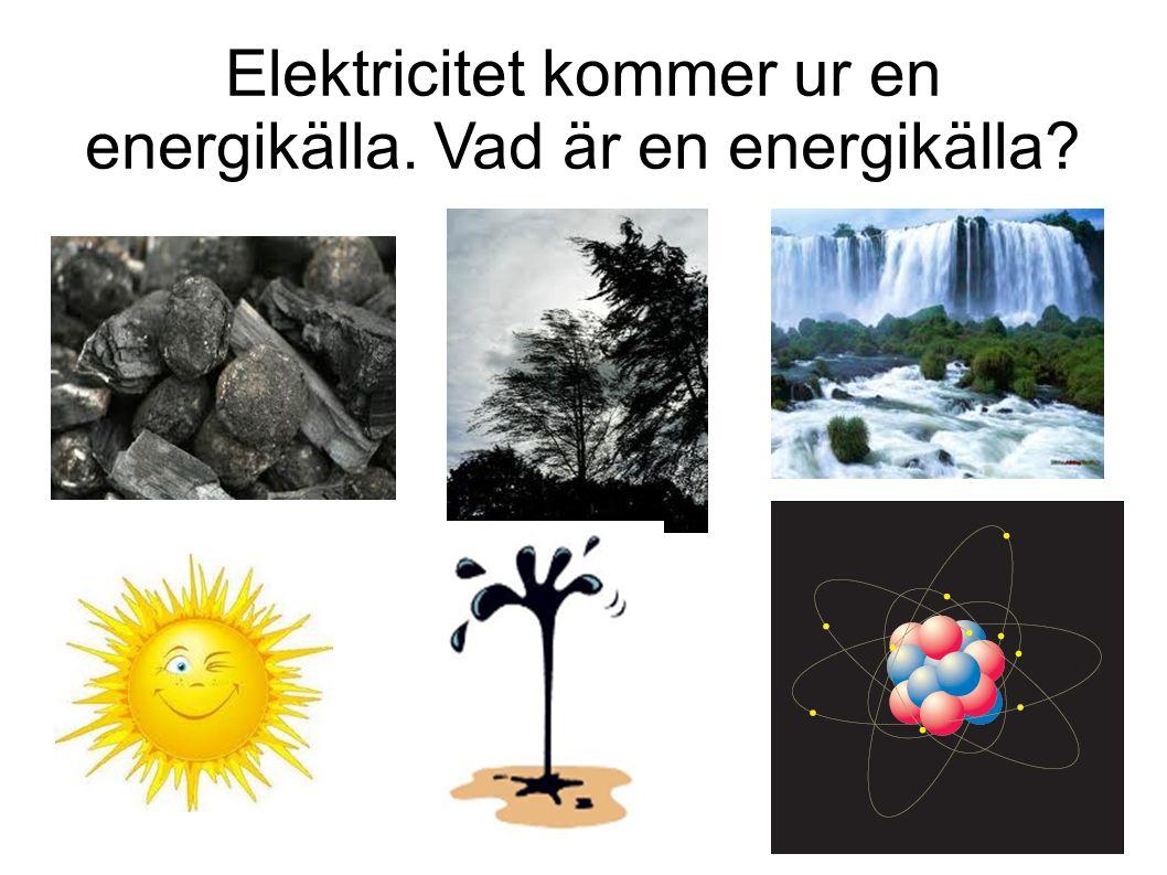Elektricitet kommer ur en energikälla. Vad är en energikälla
