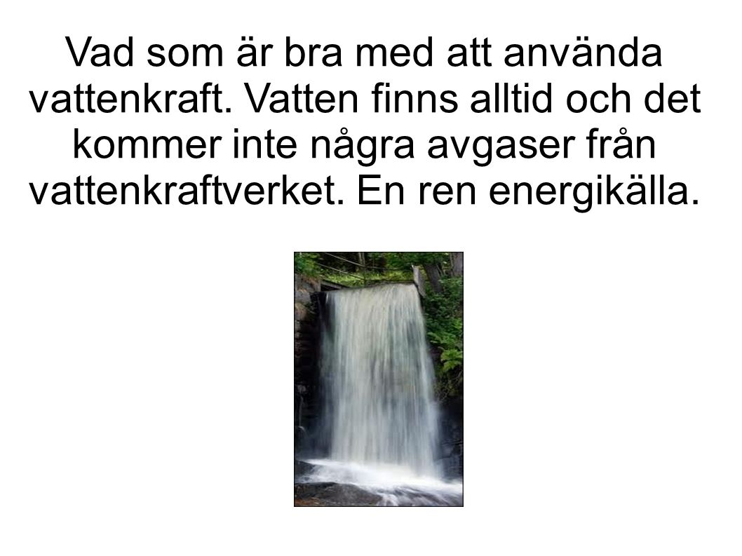 Vad som är bra med att använda vattenkraft.
