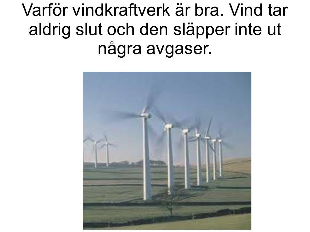 Varför vindkraftverk är bra. Vind tar aldrig slut och den släpper inte ut några avgaser.