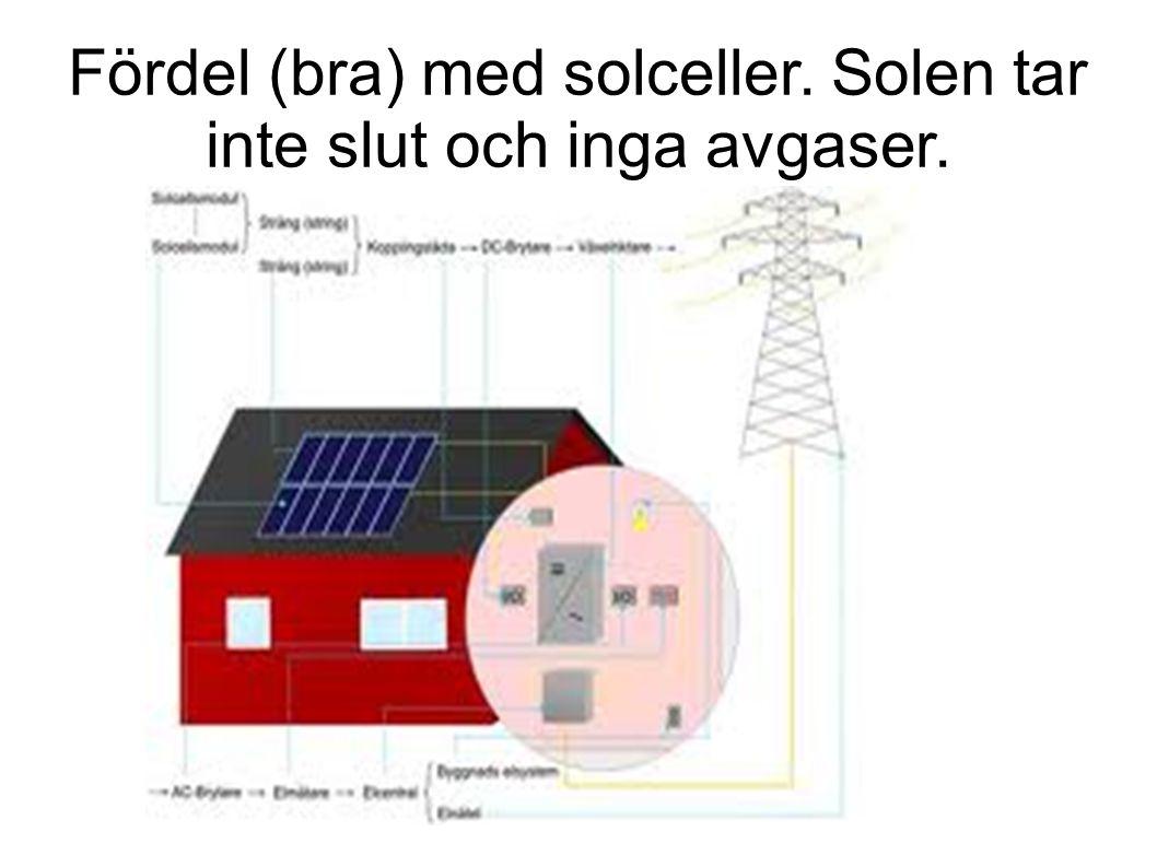 Fördel (bra) med solceller. Solen tar inte slut och inga avgaser.