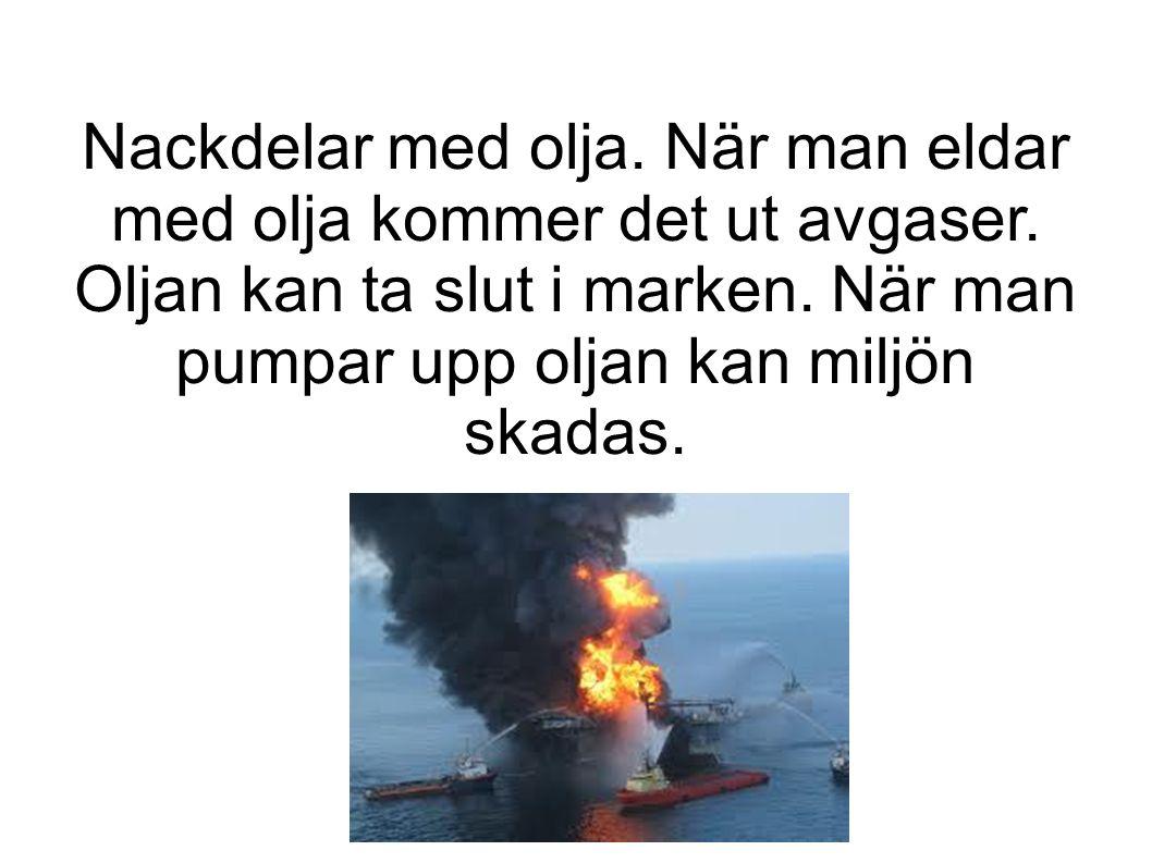 Nackdelar med olja. När man eldar med olja kommer det ut avgaser.