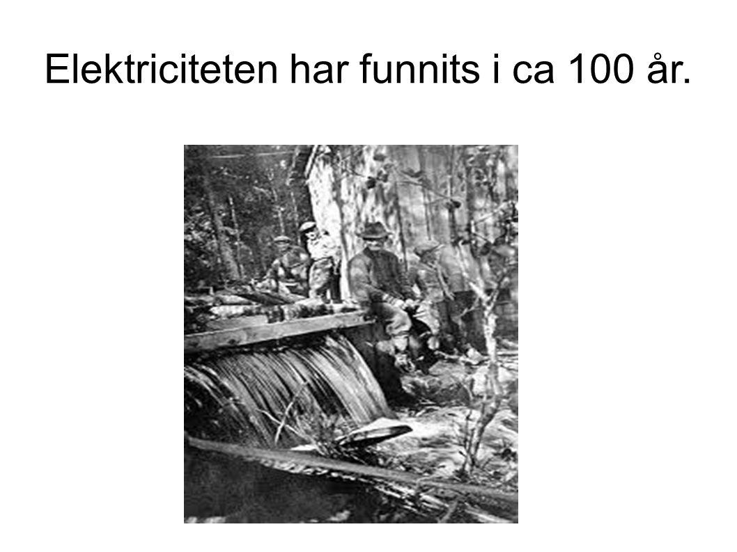 Elektriciteten har funnits i ca 100 år.