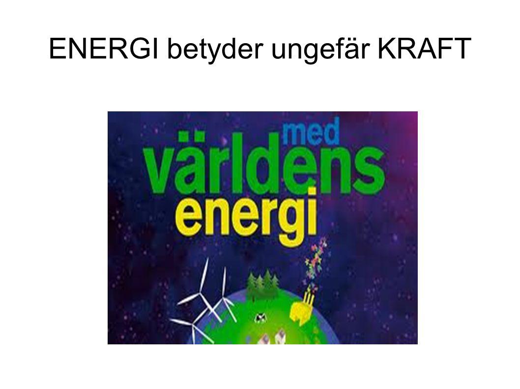 ENERGI betyder ungefär KRAFT