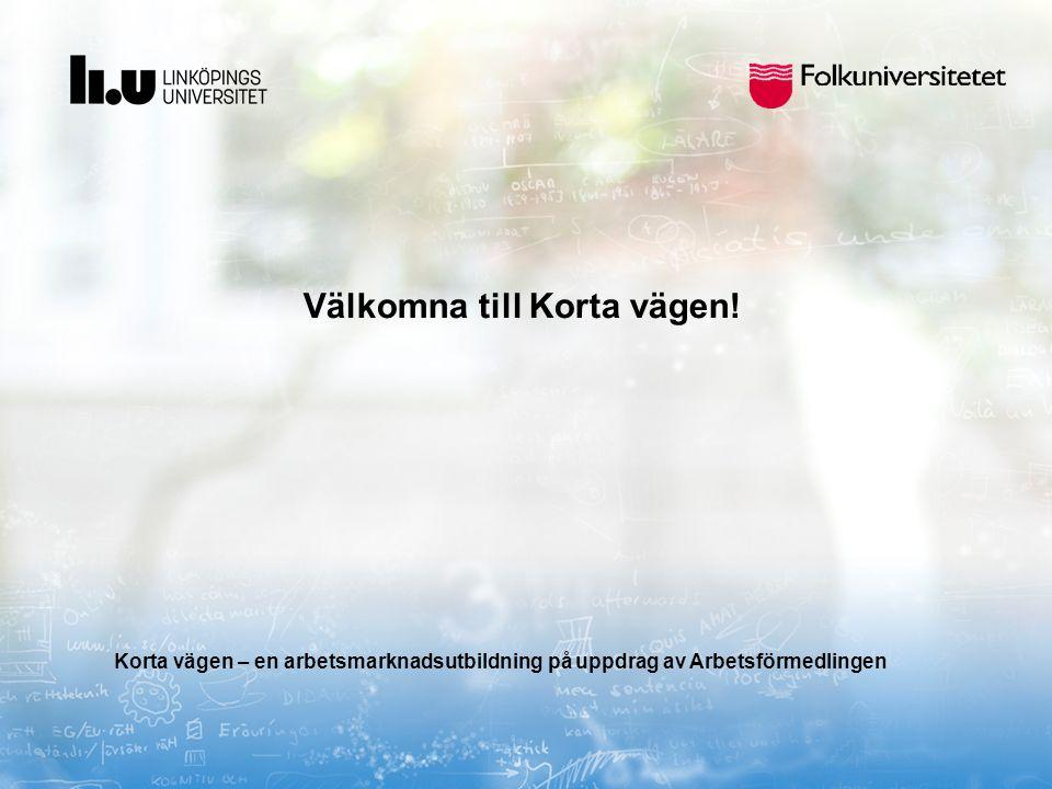 Korta vägen – en arbetsmarknadsutbildning på uppdrag av Arbetsförmedlingen Välkomna till Korta vägen!