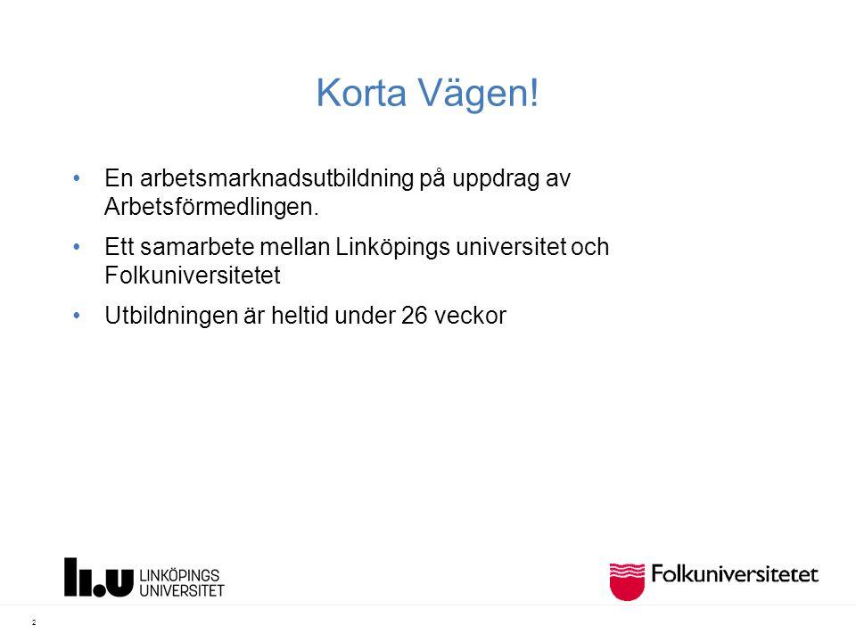 Korta Vägen! En arbetsmarknadsutbildning på uppdrag av Arbetsförmedlingen. Ett samarbete mellan Linköpings universitet och Folkuniversitetet Utbildnin