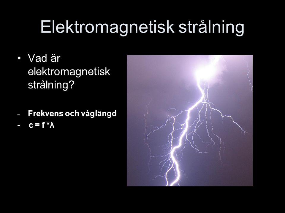 Elektromagnetisk strålning Vad är elektromagnetisk strålning? -Frekvens och våglängd - c = f *λ