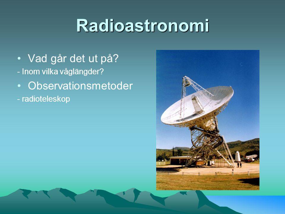 Radioastronomi Vad går det ut på? - Inom vilka våglängder? Observationsmetoder - radioteleskop