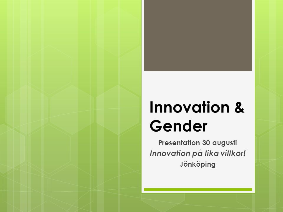 Innehåll 1.En internationell utblick 2. Hur tolkas Innovation & Gender.