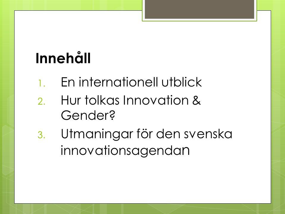 Innehåll 1. En internationell utblick 2. Hur tolkas Innovation & Gender.