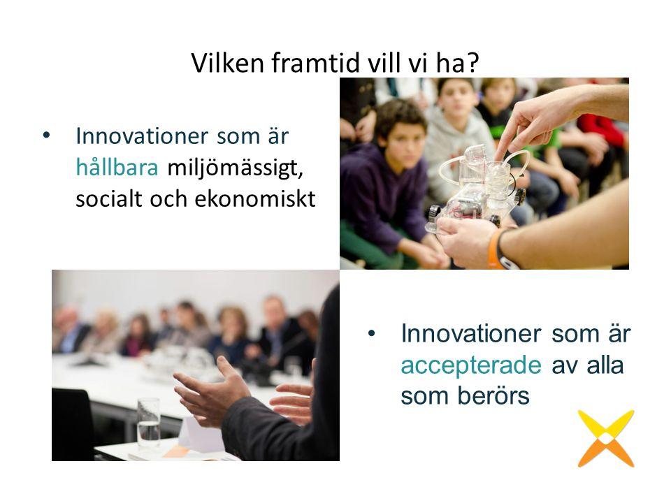 Vilken framtid vill vi ha? Innovationer som är hållbara miljömässigt, socialt och ekonomiskt Innovationer som är accepterade av alla som berörs