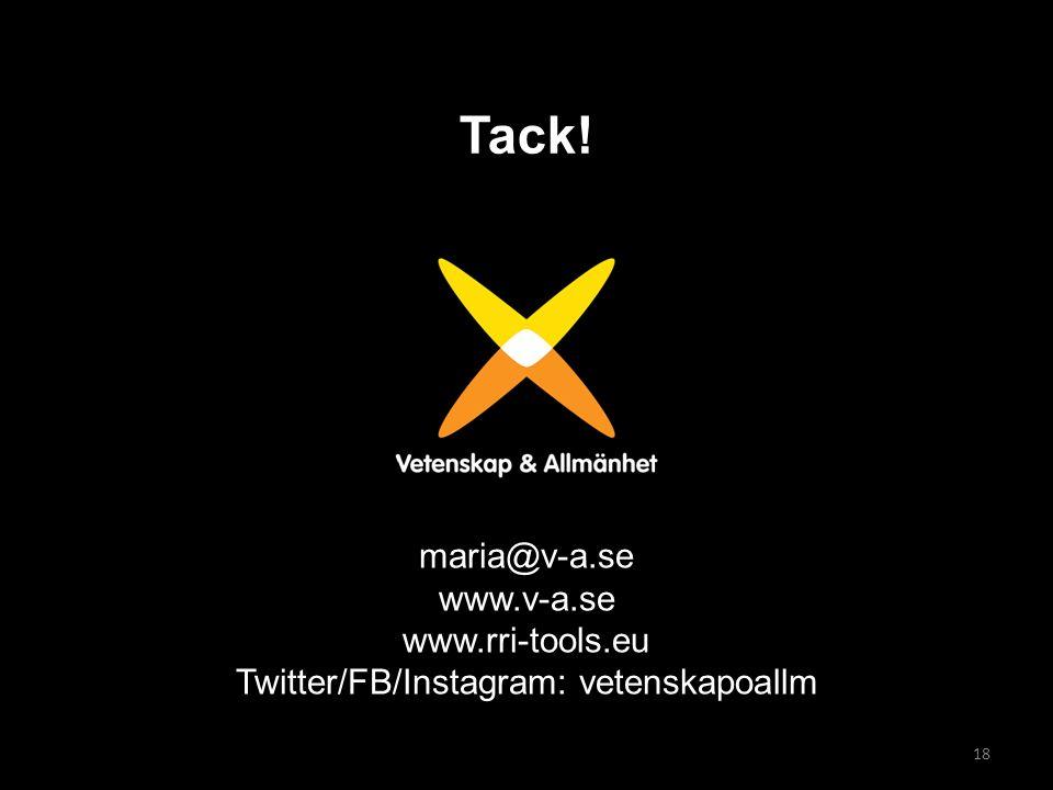 maria@v-a.se www.v-a.se www.rri-tools.eu Twitter/FB/Instagram: vetenskapoallm 18 Tack!