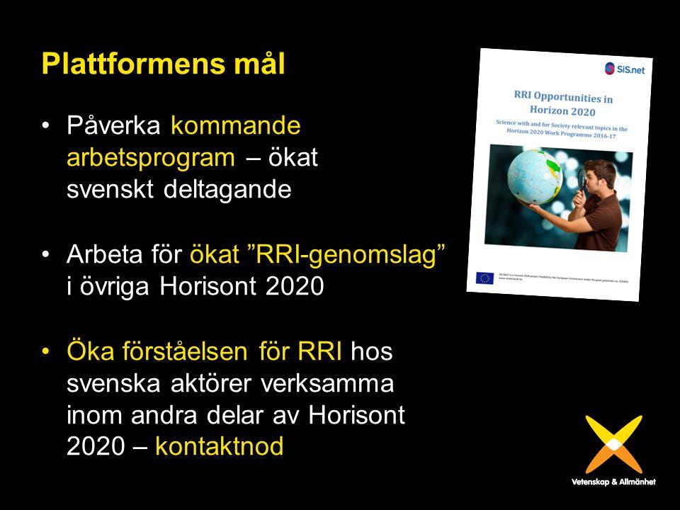"""Plattformens mål Påverka kommande arbetsprogram – ökat svenskt deltagande Arbeta för ökat """"RRI-genomslag"""" i övriga Horisont 2020 Öka förståelsen för R"""